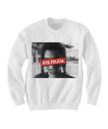 BYE FELICIA Shirt Crewneck Sweatshirt Sweater - Friday Movie Shirt Sweat... - $25.00