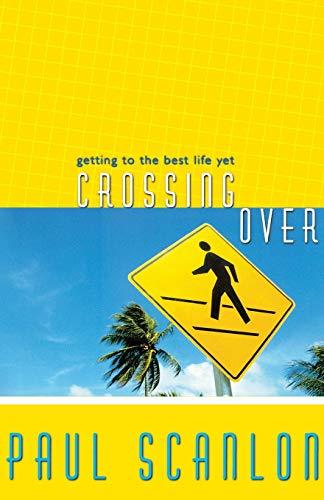 Primary image for Crossing Over: Getting to the Best Life Yet [Paperback] Scanlon, Paul