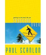 Crossing Over: Getting to the Best Life Yet [Paperback] Scanlon, Paul - $5.16