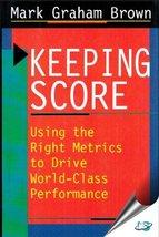 Keeping Score : Using the Right Metrics to Drive World Class Performance... - $7.92