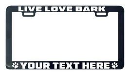 Live love bark dog design your own custom personalized license plate frame - $5.99