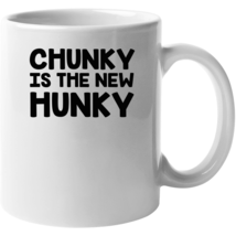 Chunky Is The New Hunky Mug - $22.99