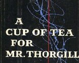 A Cup of Tea for Mr. Thorgill [Jan 01, 1957] Storm Jameson