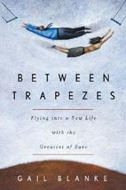 "2004 Signed by Author ""Between Trapezes: Flying Into a New Life..."" 1579... - $44.24"