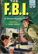 The F. B. I. by Quentin Reynolds Forward by J. Edgar Hoover - $5.95