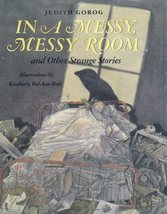 In A Messy,Messy Room and Other Strange Stories by Judith Gorog  - $5.00