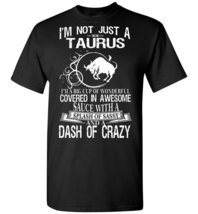 I'm Not Just A Taurus T shirt - $19.99+