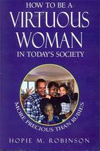 How to Be a Virtuous Woman in Today's Society 1600021778 Hopie M. Robinson - $22.11