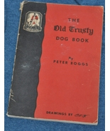 EXTREMELY RARE VINTAGE BOOK - The Old Trusty Dog Book - Peter Boggs - $25.00