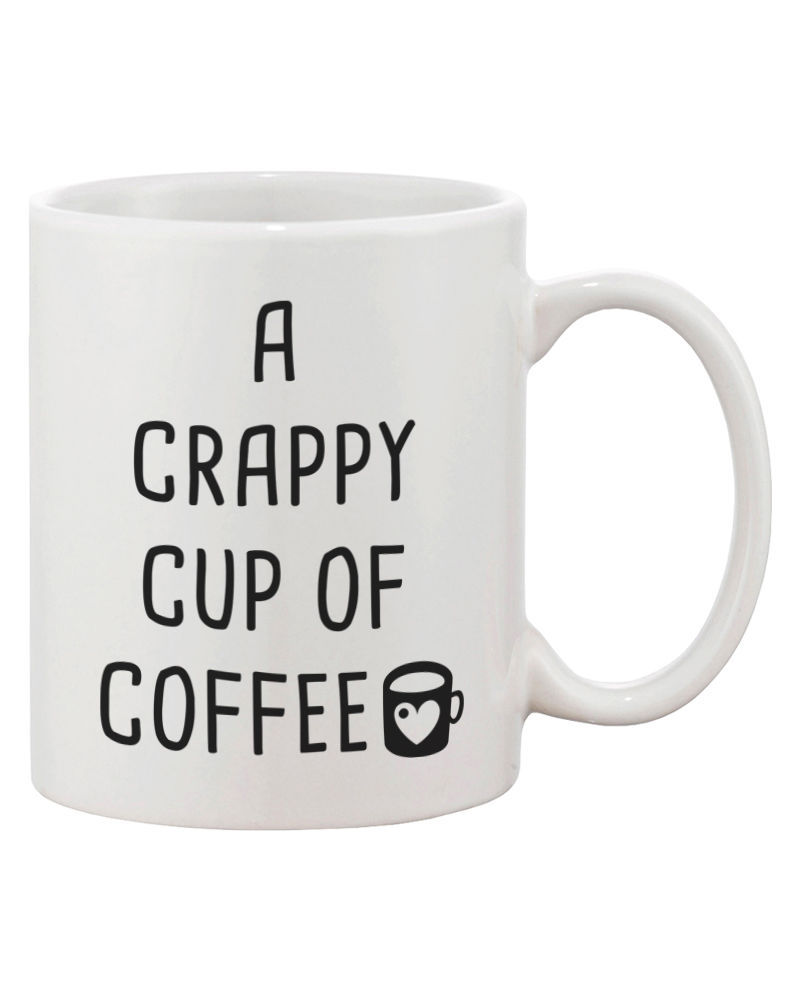 Cute Coffee Mug - Best Cup of Coffee, Crappy Cup of Coffee (JMC007)