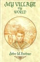 My village--my world by John M. Feehan (1992, Paperback) - $22.11