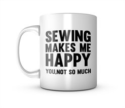 Sewing Makes Me Happy Funny Tailor Sewer Ceramic Mug Coffee Tea Cup - $11.99