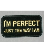 Embroidered Patch I'm Perfect Just The Way I Am... - $3.95