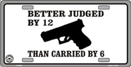 Better To Be Judged By 12 Than Carried By 6 Gun... - $6.95