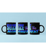 Seize This Moment Big Mug 15oz | Gifts For Her | Gifts For Him - $19.99