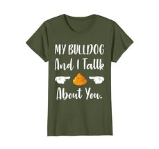 My Bulldog And I Talk About You Funny Poop T-Shirt - $19.99+