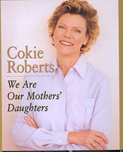 We Are Our Mothers' Daughters Roberts, Cokie - $6.05