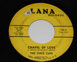THE DIXIE CUPS Chapel of Love 45 Ain't That Nice Lana
