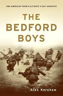 Primary image for The Bedford Boys : One American Town's Ultimate D-Day Sacrifice ~ Alex Kershaw