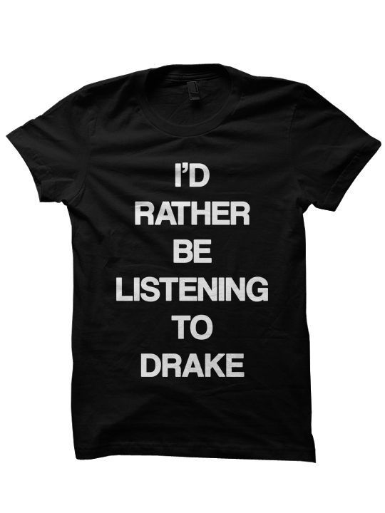 Primary image for DRAKE T-SHIRT I'D RATHER BE LISTENING TO DRAKE SHIRT COOL SHIRTS CHRISTMAS GIFTS