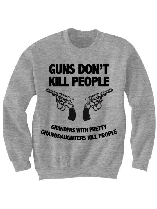 Primary image for GUNS DON'T KILL PEOPLE DAD'S WITH PRETTY DAUGHTERS KILL PEOPLE SWEATSHIRT