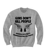 GUNS DON'T KILL PEOPLE DAD'S WITH PRETTY DAUGHTERS KILL PEOPLE SWEATSHIRT - $24.75 - $29.70