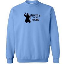 061 Strictly for my Ninjas Crew Sweatshirt ninja karate funny All Sizes/... - $20.00