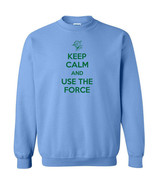 020 Keep Calm Use Force Crew Sweatshirt funny science the Force All Sizes/Colors - $20.00