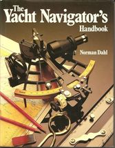 THE YACHT NAVIGATOR'S HANDBOOK BY NORMAN DAHL(1983, HC) - $73.79