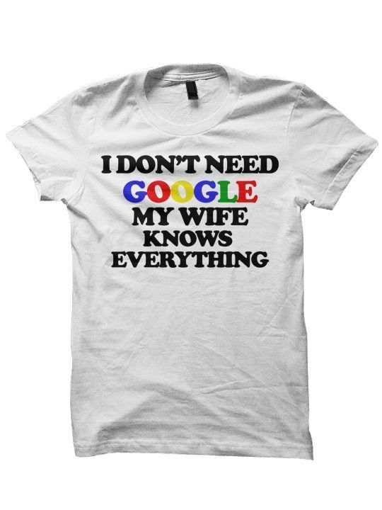 Primary image for I DON'T NEED GOOGLE MY GIRLFRIEND KNOWS EVERYTHING T-SHIRT FUNNY SHIRTS GIFTS