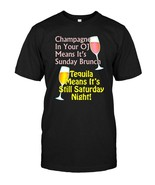Champagne or Tequila Sunday Brunch or Saturday Night T shirt - $17.99+