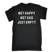 Not Happy Not Sad Just Empty T-SHIRT Joke Humour funny new tshirt 2018-2019 - $16.75