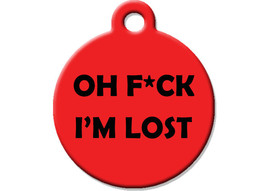 Funny Custom Pet ID Tag - Oh F*ck I'm Lost- on the front, your contact info on t - $14.95