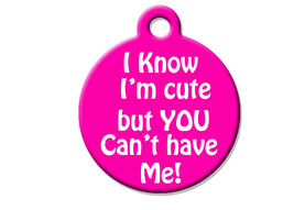 Funny Custom Pet ID Tag - I Know I'm Cute But You Can't Have Me- on the front, y - $14.95