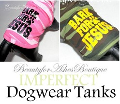 Beauty for Ashes Bark for Jesus Camoflauge Army Tank Shirt Dog Puppy *IM... - $19.95