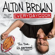 Alton Brown: EveryDayCook: A Cookbook [Hardcover] Brown, Alton - $18.76