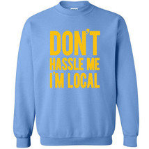 201 Dont Hassle Me Im Local Crew Sweatshirt costume movie funny ALL SIZE... - $20.00