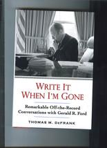 Write It When I'm Gone 2007 Thomas DeFrank President Gerald FORD Hardcov... - $4.99