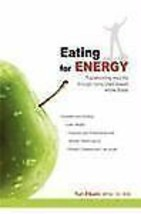 Eating For Energy: Transforming Your Life Through Living Plant-Based...E... - $48.69