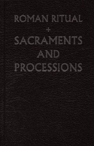 The Roman Ritual [Rituale Romanum] Volume 1: Sacraments and Processions - B10A