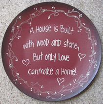 Primitive Wood Plate 2473H - A House is Built with wood and stone,but only love - $9.95