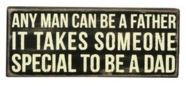Primitive Wood Box  Sign 18896 Any Man Can be a Dad... - $13.95