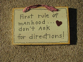 Wood Sign 35264-First Rule of Manhood....don't ask for directions! - $1.95