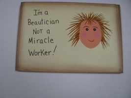 Wood  Sign  ws222 - I'm A Beautician Not a Miracle Worker! - $1.95