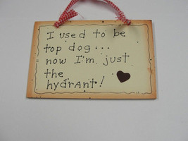 Wood Sign 35243 - I Used to Be Top Dog....now I'm just the hydrant! - $1.95