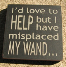 wood primitive block 32363HB - I'd love to Help but I have misplaced my WAND.... - $2.95