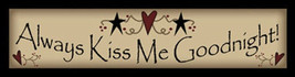 Primitive Wood Block 16AKM-Always Kiss Me Goodnight - $9.95