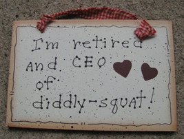 Wood Sign 35224 - I'm Retired  and CEO of Diddly-Squat ! - $1.95