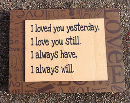 Primitive Wooden Box Sign 32509A - I loved you yesterday - $6.95