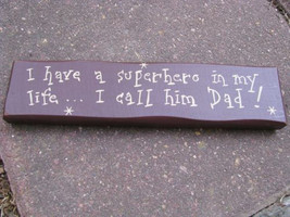 m9907dad- I have a Superhero in my like ..I Call him Dad! - $5.95